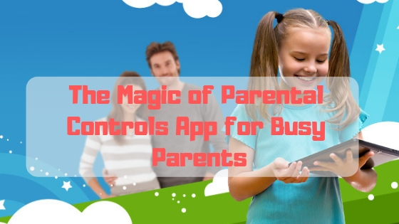 The Magic of Parental Controls App for Busy Parents